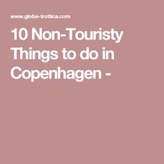 10 Non-Touristy Things to do in Copenhagen -