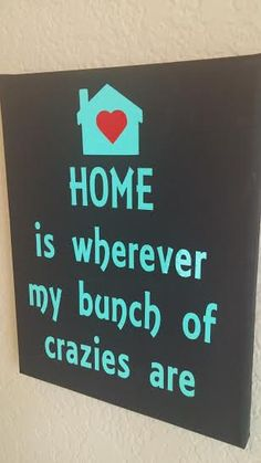 Home is wherever my bunch of crazies says it all! It would make a great addition to any household!!  Sign is made with Vinyl on 8x10 Canvas