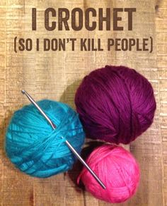 I CROCHET (SO I DON'T KILL PEOPLE)