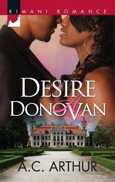 Desire a Donovan (Kimani Romance) by A.C. Arthur, http://www.amazon.com/gp/product/B007BBV5UA/ref=cm_sw_r_pi_alp_8tlgqb1JJPG2N