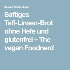 Saftiges Teff-Linsen-Brot ohne Hefe und glutenfrei – The vegan Foodnerd