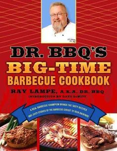 Dr. Bbq's Big-time Barbecue Cookbook: A Real Barbecue Champion Brings The Tasty Recipes and Juicy Stories of the ...