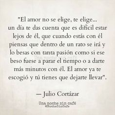 El amor no se elige, te elige... #frases #citas #juliocortazar