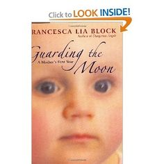 Guarding the Moon: A Mother's First Year: Francesca Lia Block (Amber)