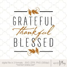GRATEFUL thankful BLESSED / thanksgiving design / Instant download in 3 formats: SVG PNG or EPS file / usable on Cricut and Silhouette cutting machines / perfect for scrapbooking or vinyl crafts