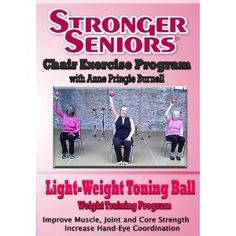 (Stronger Seniors: Light-Weight Toning Ball - Enhance Upper and Lower Body Strength and Endurance. Core Strength and hand-eye coordination also improved with this fun chair exercise program from Anne Pringle Burnell) ... [Click for more info]