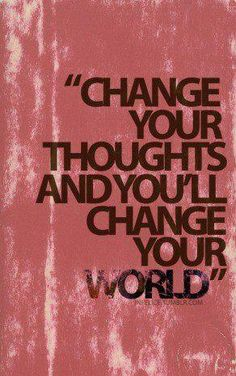 """""""Change your thoughts and you will change your world"""" motivational quote, inspirational"""