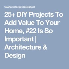 25+ DIY Projects To Add Value To Your Home, #22 Is So Important | Architecture & Design