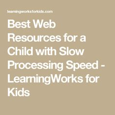 Best Web Resources for a Child with Slow Processing Speed - LearningWorks for Kids