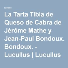 La Tarta Tibia de Queso de Cabra de Jérôme Mathe y Jean-Paul Bondoux. - Lucullus | Lucullus