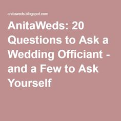 AnitaWeds: 20 Questions to Ask a Wedding Officiant - and a Few to Ask Yourself