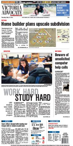 Here is the front page of the Victoria Advocate for Tuesday, May 6, 2014. To subscribe to the award-winning Victoria Advocate, please call 361-574-1200 locally or toll-free at 1-800-365-5779. Or you can pick up a copy at one of the numerous locations around the Crossroads region.