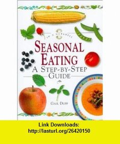 Seasonal Eating A Step-By-Step Guide (In a Nutshell, Nutrition Series) (9781862045422) Gail Duff , ISBN-10: 1862045429  , ISBN-13: 978-1862045422 ,  , tutorials , pdf , ebook , torrent , downloads , rapidshare , filesonic , hotfile , megaupload , fileserve