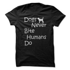 Dogs Never Bite, its human who really do it, behind our back, dont they? Grab this awesome tee or hoodie today available in wide range of colors.