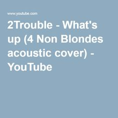 2Trouble - What's up (4 Non Blondes acoustic cover) - YouTube