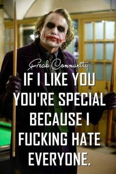 Afbeeldingsresultaat voor if i like you you're pretty special because i hate everyone joker Dark Quotes, Wisdom Quotes, True Quotes, Quotes To Live By, Motivational Quotes, Funny Quotes, Inspirational Quotes, Dark Knight Quotes, Quotes Quotes