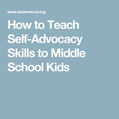 How to Teach Self-Advocacy Skills to Middle School Kids