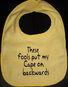 """@Sara Eriksson Ingham-Polina - found it!! haha """"These Fools Put My Cape on Backwards"""" Embroidered by Babies2Bowwows, $5.50"""