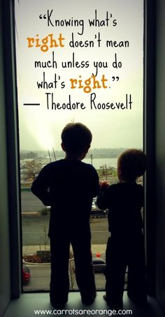 """""""Knowing what's right doesn't mean much unless you do what's right."""" Theodore Roosevelt"""