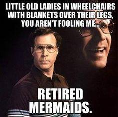 Retired Mermaids - Funny Will Ferrell Meme