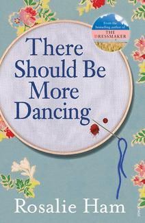 There Should Be More Dancing Rosalie Ham Warm, funny and a refreshingly real take on aging. Really enjoyable read - 4/5