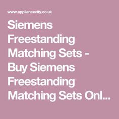Siemens Freestanding Matching Sets - Buy Siemens Freestanding Matching Sets Online | Appliance City