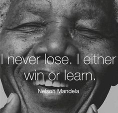 I never lose - Nelson Mandela Wise Quotes, Quotable Quotes, Great Quotes, Quotes To Live By, Inspirational Quotes, Work Motivational Quotes, Wise Sayings, Top Quotes, Powerful Quotes