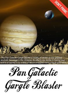 pan galactic gargle blaster | print label and add to favorite drink.