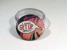 "Comic Book 1.5"" Button// ""I Said, Get Up, Hero"", $1.00"