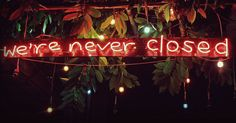 we´re never closed
