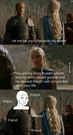 I do not watch game of thrones but this was funny. Game of friendzone