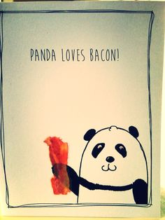 Panda loves bacon! You love bacon! Eat bacon because it's your birthday!  card, up for sale: https://www.etsy.com/listing/228659858/panda-loves-bacon-you-love-bacon-snarky