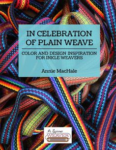 Inkle Weaving Design Book by Annie MacHale, In Celebration of Plain Weave: Color & Design Inspiration for Inkle Weavers Inkle Weaving Patterns, Weaving Designs, Loom Weaving, Loom Patterns, Tablet Weaving, Card Weaving, Inkle Loom, Design Basics, Cardigan