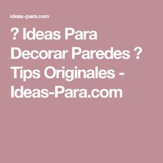 ▷ Ideas Para Decorar Paredes ⇒ Tips Originales - Ideas-Para.com