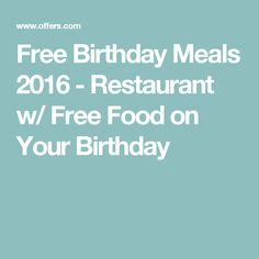 Free Birthday Meals 2016 - Restaurant w/ Free Food on Your Birthday