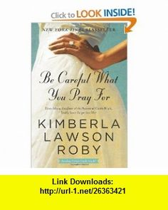 Be Careful What You Pray For A Novel (9780061443121) Kimberla Lawson Roby , ISBN-10: 0061443123  , ISBN-13: 978-0061443121 ,  , tutorials , pdf , ebook , torrent , downloads , rapidshare , filesonic , hotfile , megaupload , fileserve