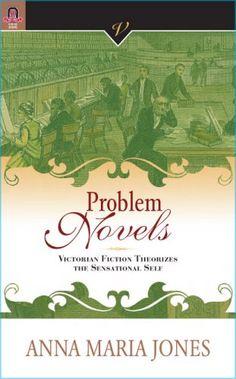 PROBLEM NOVELS: VICTORIAN FICTION THEORIZES THE SENSATIONAL SELF (VICTORIAN CRITICAL INTERVENTIO)