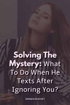 At some point, he went MIA and you accepted the fact that you wouldn't be hearing from him ever again. But here you are, reading through articles. You're trying to figure out what to do when he texts after ignoring you.