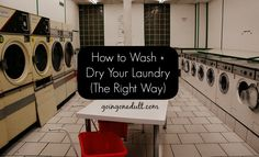 How to Wash + Dry Your Laundry (The Right Way) | http://www.goingonadult.com/2014/07/how-to-do-laundry-the-right-way.html