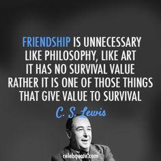 C. S. Lewis Quote (About survival philosophy life friendship friends art)