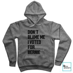 Don't Blame Me I Voted For Bernie - Unisex Hoodie