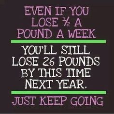 ~~pinned from site directly~~ . . . EVEN IF YOU LOSE 1/2 A POUND A WEEK