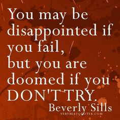 You may be disappointed if you fail, but you are doomed if you DONT TRY. Trying Something New Quotes, Try Something New, Inspiring Quotes About Life, Inspirational Quotes, Taking Chances Quotes, Don't Give Up, Disappointment, Success Quotes, Picture Quotes