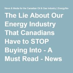 The Lie About Our Energy Industry That Canadians Have to STOP Buying Into - A Must Read - News & Media for the Canadian Oil & Gas Industry | EnergyNow.ca