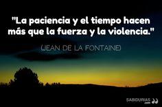 """""""La paciencia y el tiempo hacen más que la fuerza y la violencia."""" (Jean de la Fontaine)"""