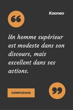 """[CITATIONS] """"Un homme supérieur est modeste dans son discours, mais excellent dans ses actions."""" CONFUCIUS #Ecommerce #E-commerce #Kooneo #Actions #Discours #Modeste : www.kooneo.com"""