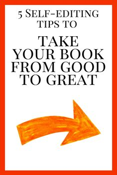 5 Self-Editing Tips to Take Your Book From Good to Great