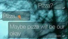 Pizza Pizza                 maybe pizza will be our                   Okay  OMG ö ♥