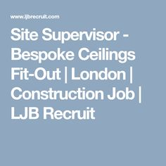 Site Supervisor - Bespoke Ceilings Fit-Out | London | Construction Job | LJB Recruit
