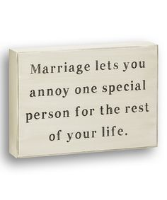 'Marriage Lets You Annoy One Special Person For The Rest Of Your Life ' Box Sign - lol... for someone with a sense of humor :)